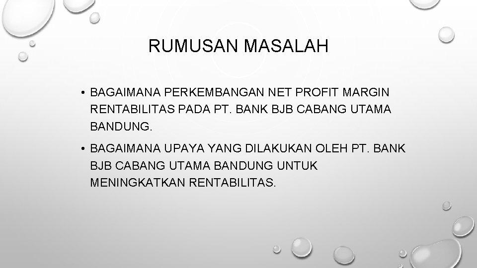 RUMUSAN MASALAH • BAGAIMANA PERKEMBANGAN NET PROFIT MARGIN RENTABILITAS PADA PT. BANK BJB CABANG
