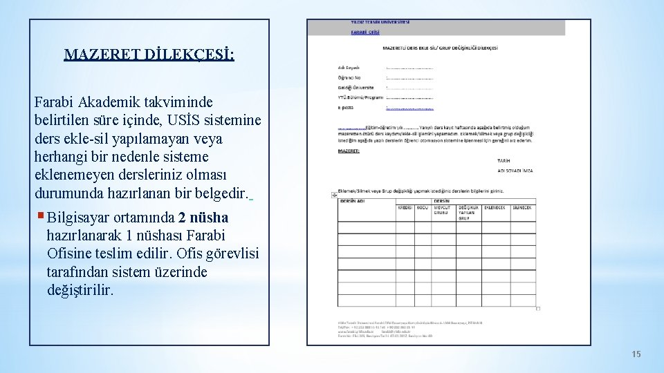 MAZERET DİLEKÇESİ: Farabi Akademik takviminde belirtilen süre içinde, USİS sistemine ders ekle-sil yapılamayan veya