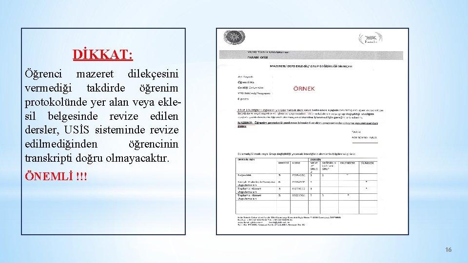 DİKKAT: Öğrenci mazeret dilekçesini vermediği takdirde öğrenim protokolünde yer alan veya eklesil belgesinde revize