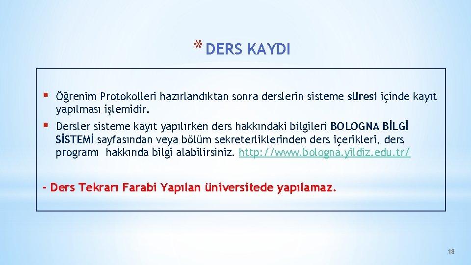 * DERS KAYDI § Öğrenim Protokolleri hazırlandıktan sonra derslerin sisteme süresi içinde kayıt yapılması