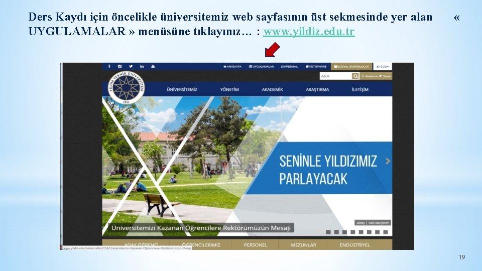 Ders Kaydı için öncelikle üniversitemiz web sayfasının üst sekmesinde yer alan UYGULAMALAR » menüsüne