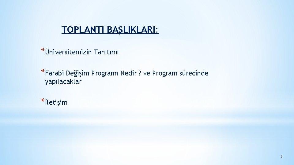 TOPLANTI BAŞLIKLARI: *Üniversitemizin Tanıtımı *Farabi Değişim Programı Nedir ? ve Program sürecinde yapılacaklar *İletişim