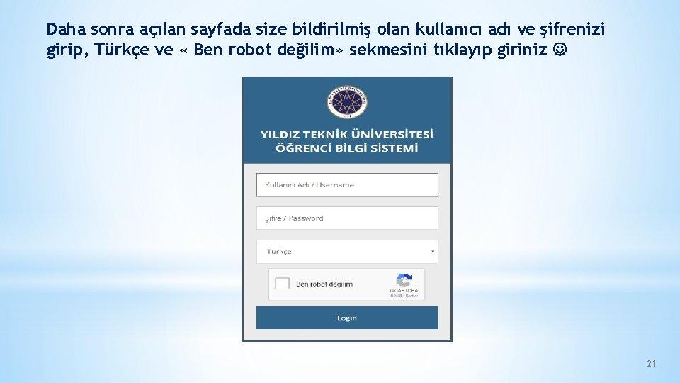 Daha sonra açılan sayfada size bildirilmiş olan kullanıcı adı ve şifrenizi girip, Türkçe ve