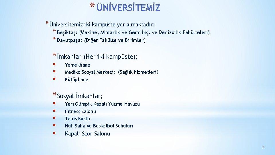 * ÜNİVERSİTEMİZ * Üniversitemiz iki kampüste yer almaktadır: * Beşiktaş: (Makine, Mimarlık ve Gemi