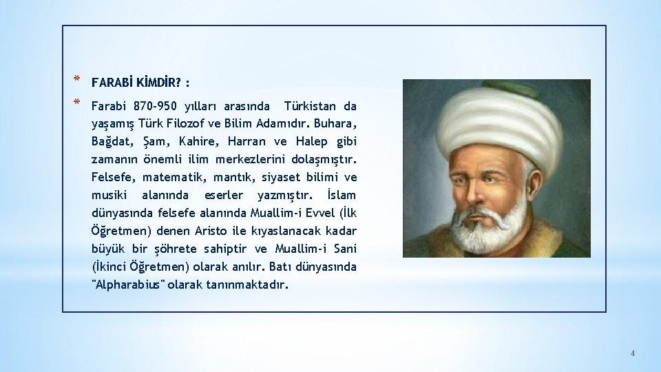 * * FARABİ KİMDİR? : Farabi 870 -950 yılları arasında Türkistan da yaşamış Türk