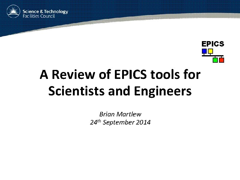 A Review of EPICS tools for Scientists and Engineers Brian Martlew 24 th September