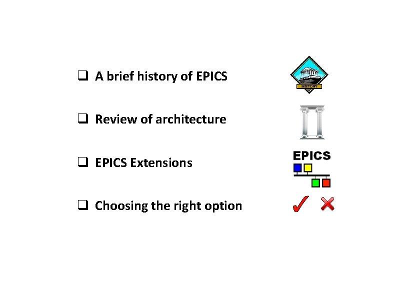 q A brief history of EPICS q Review of architecture q EPICS Extensions q