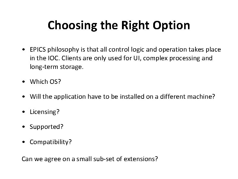 Choosing the Right Option • EPICS philosophy is that all control logic and operation
