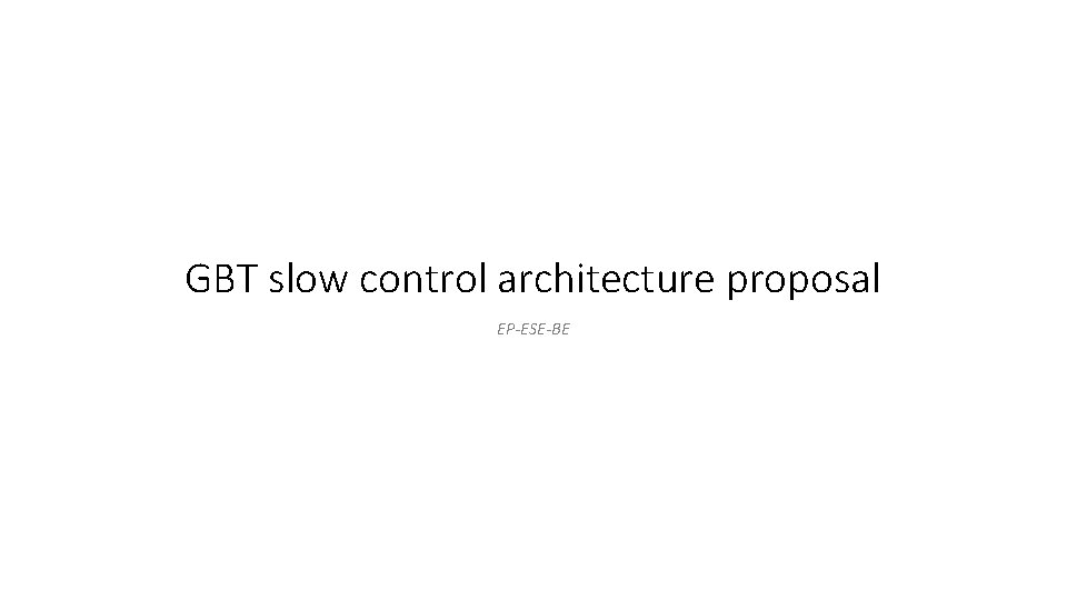 GBT slow control architecture proposal EP-ESE-BE