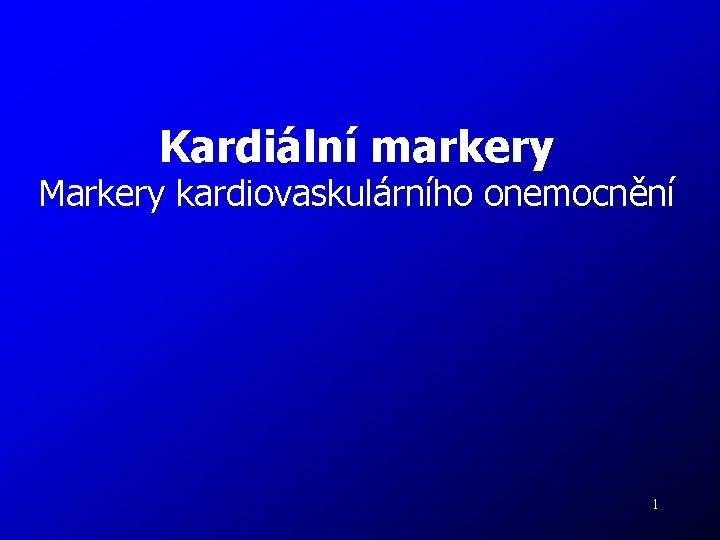 Kardiální markery Markery kardiovaskulárního onemocnění 1