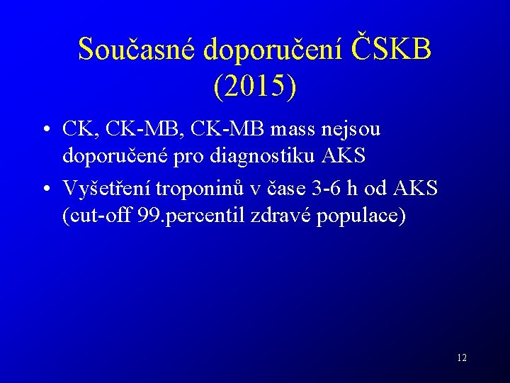 Současné doporučení ČSKB (2015) • CK, CK-MB mass nejsou doporučené pro diagnostiku AKS •