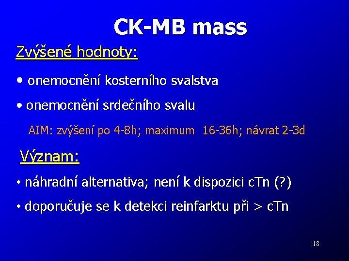 CK-MB mass Zvýšené hodnoty: • onemocnění kosterního svalstva • onemocnění srdečního svalu AIM: zvýšení