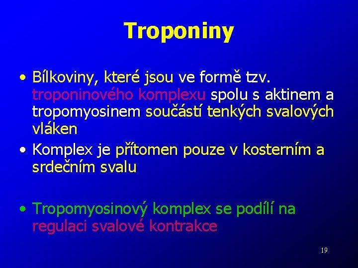 Troponiny • Bílkoviny, které jsou ve formě tzv. troponinového komplexu spolu s aktinem a