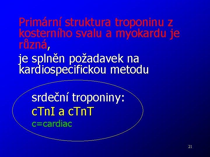 Primární struktura troponinu z kosterního svalu a myokardu je různá, je splněn požadavek na