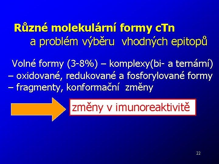 Různé molekulární formy c. Tn a problém výběru vhodných epitopů Volné formy (3 -8%)