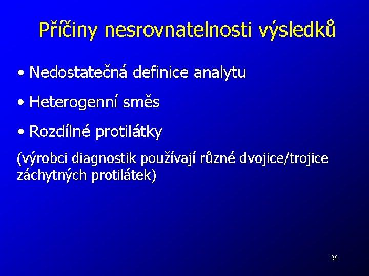 Příčiny nesrovnatelnosti výsledků • Nedostatečná definice analytu • Heterogenní směs • Rozdílné protilátky (výrobci