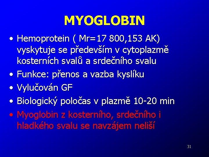 MYOGLOBIN • Hemoprotein ( Mr=17 800, 153 AK) vyskytuje se především v cytoplazmě kosterních