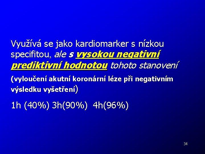 Využívá se jako kardiomarker s nízkou specifitou, specifitou ale s vysokou negativní prediktivní hodnotou