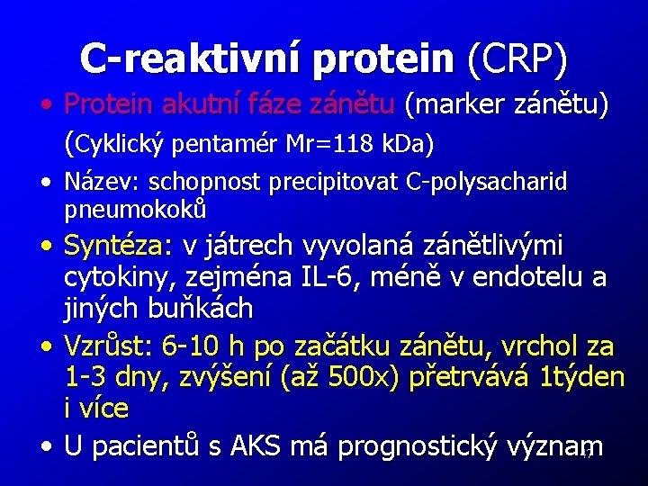 C-reaktivní protein (CRP) • Protein akutní fáze zánětu (marker zánětu) (Cyklický pentamér Mr=118 k.