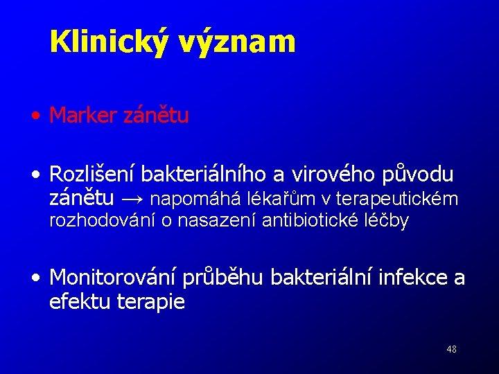 Klinický význam • Marker zánětu • Rozlišení bakteriálního a virového původu zánětu → napomáhá