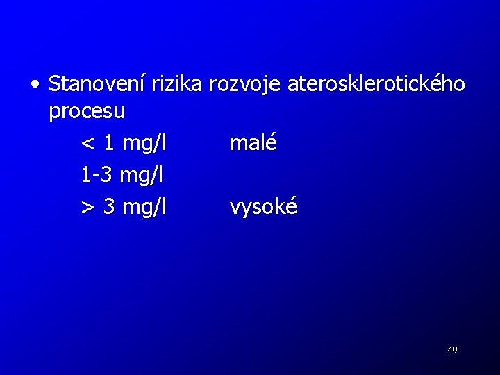 • Stanovení rizika rozvoje aterosklerotického procesu < 1 mg/l malé 1 -3 mg/l