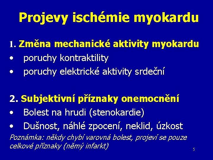 Projevy ischémie myokardu 1. Změna mechanické aktivity myokardu • poruchy kontraktility • poruchy elektrické