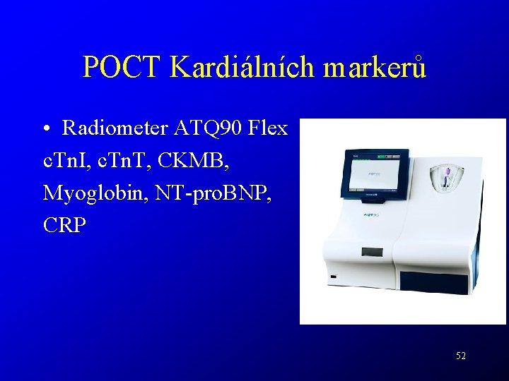POCT Kardiálních markerů • Radiometer ATQ 90 Flex c. Tn. I, c. Tn. T,