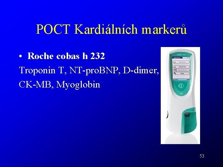 POCT Kardiálních markerů • Roche cobas h 232 Troponin T, NT-pro. BNP, D-dimer, CK-MB,
