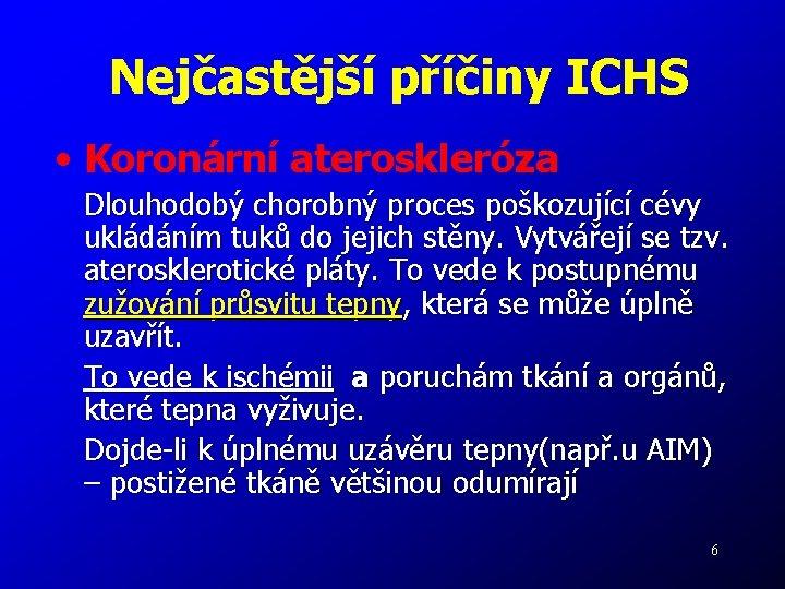 Nejčastější příčiny ICHS • Koronární ateroskleróza Dlouhodobý chorobný proces poškozující cévy ukládáním tuků do