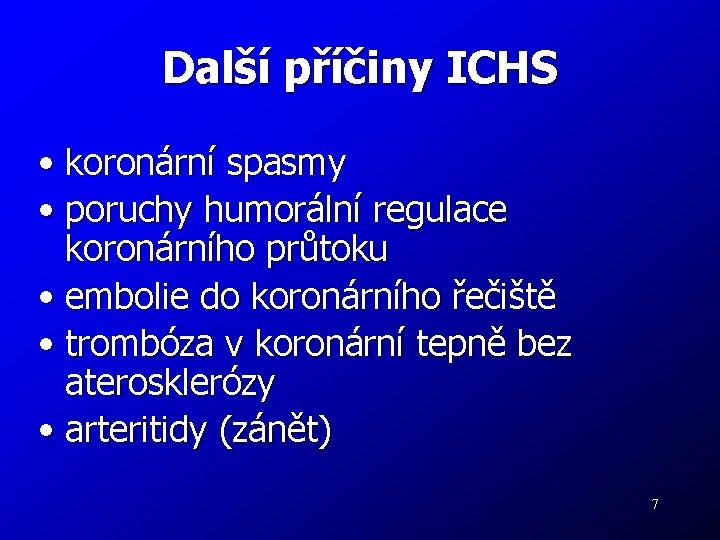 Další příčiny ICHS • koronární spasmy • poruchy humorální regulace koronárního průtoku • embolie