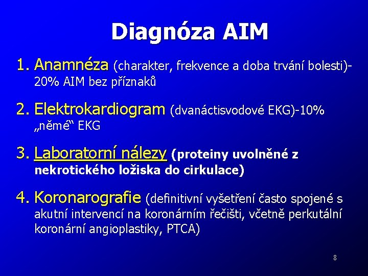Diagnóza AIM 1. Anamnéza (charakter, frekvence a doba trvání bolesti)20% AIM bez příznaků 2.
