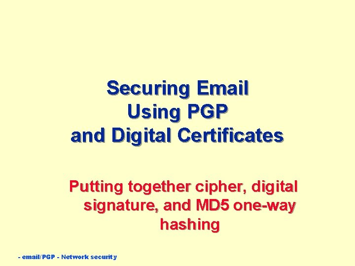 Securing Email Using PGP and Digital Certificates Putting together cipher, digital signature, and MD