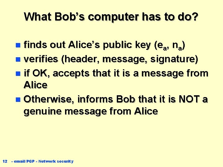 What Bob's computer has to do? finds out Alice's public key (ea, na) n