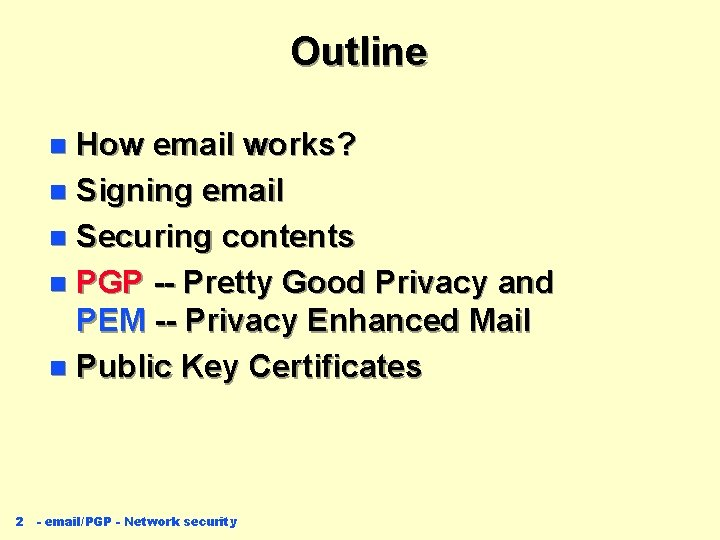 Outline How email works? n Signing email n Securing contents n PGP -- Pretty