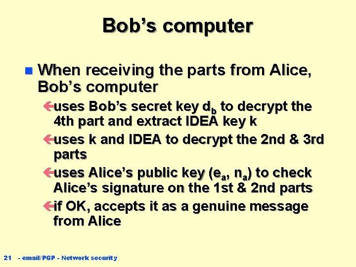 Bob's computer n When receiving the parts from Alice, Bob's computer çuses Bob's secret