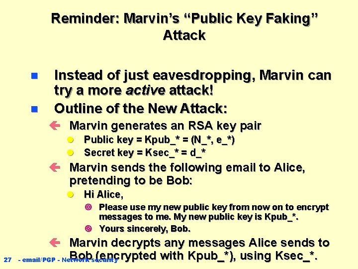 """Reminder: Marvin's """"Public Key Faking"""" Attack n n Instead of just eavesdropping, Marvin can"""
