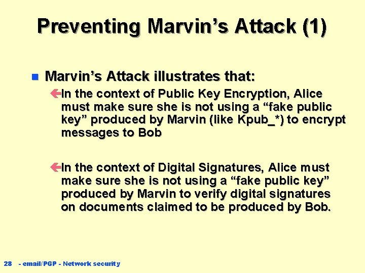 Preventing Marvin's Attack (1) n Marvin's Attack illustrates that: çIn the context of Public
