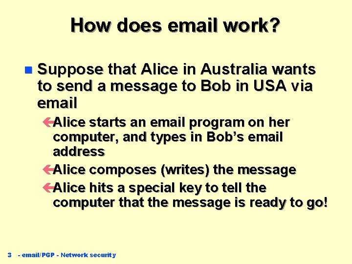 How does email work? n Suppose that Alice in Australia wants to send a