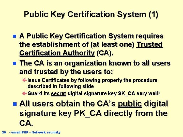 Public Key Certification System (1) n n A Public Key Certification System requires the