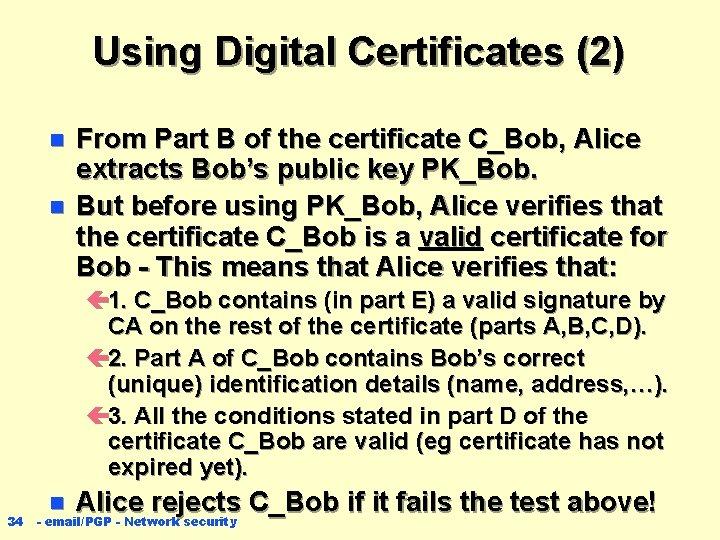 Using Digital Certificates (2) n n From Part B of the certificate C_Bob, Alice