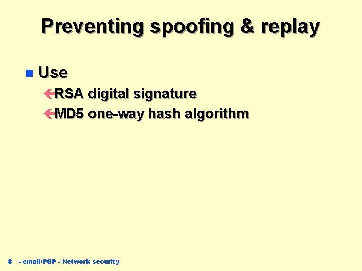 Preventing spoofing & replay n Use çRSA digital signature çMD 5 one-way hash algorithm