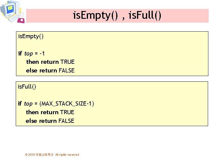 is. Empty() , is. Full() is. Empty() if top = -1 then return TRUE