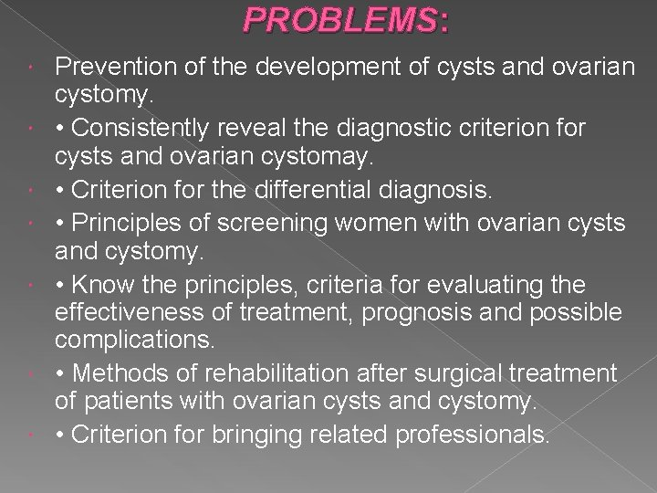 PROBLEMS: Prevention of the development of cysts and ovarian cystomy. • Consistently reveal the