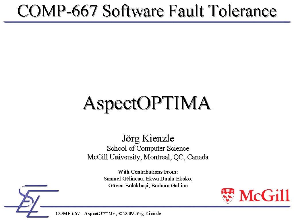COMP-667 Software Fault Tolerance Aspect. OPTIMA Jörg Kienzle School of Computer Science Mc. Gill