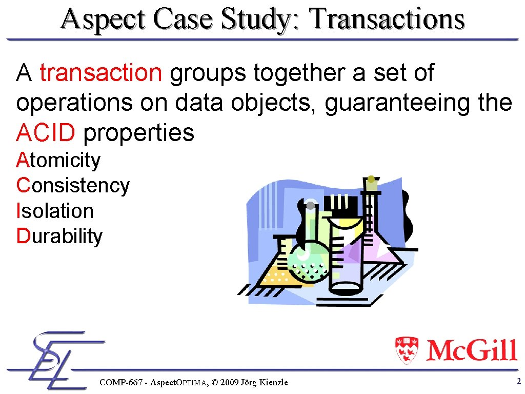Aspect Case Study: Transactions A transaction groups together a set of operations on data