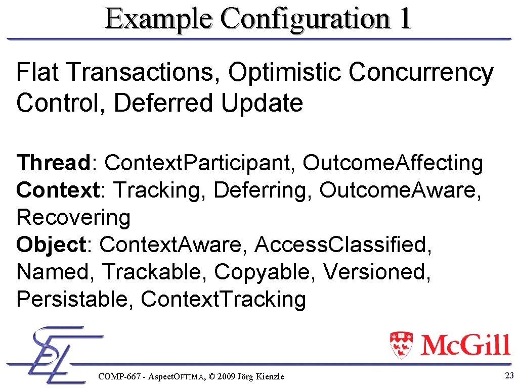 Example Configuration 1 Flat Transactions, Optimistic Concurrency Control, Deferred Update Thread: Context. Participant, Outcome.