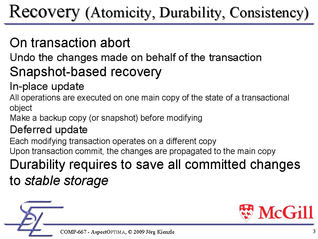 Recovery (Atomicity, Durability, Consistency) On transaction abort Undo the changes made on behalf of