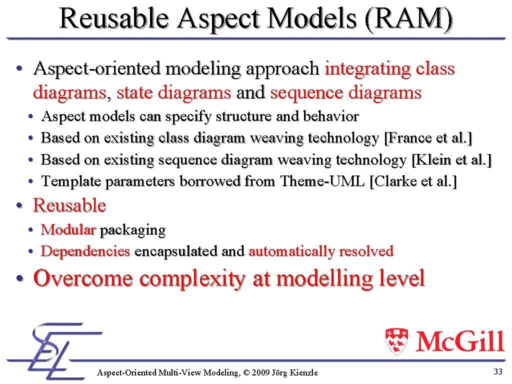 Reusable Aspect Models (RAM) • Aspect-oriented modeling approach integrating class diagrams, state diagrams and