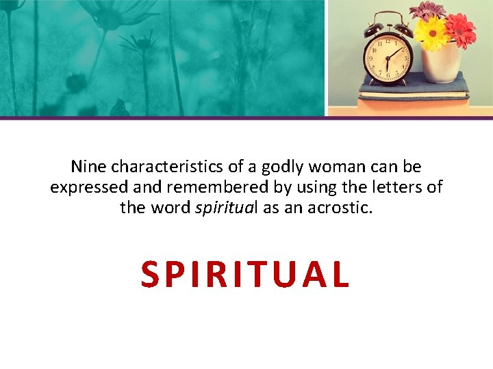 Nine characteristics of a godly woman can be expressed and remembered by using the