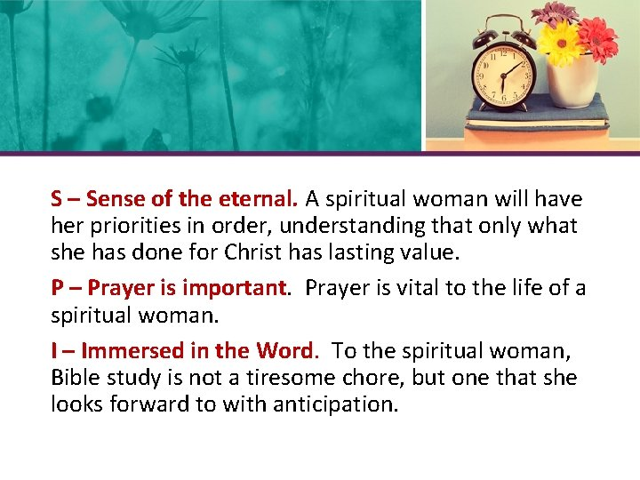 S – Sense of the eternal. A spiritual woman will have her priorities in